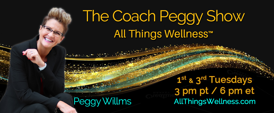 The Coach Peggy Show All Things Wellness